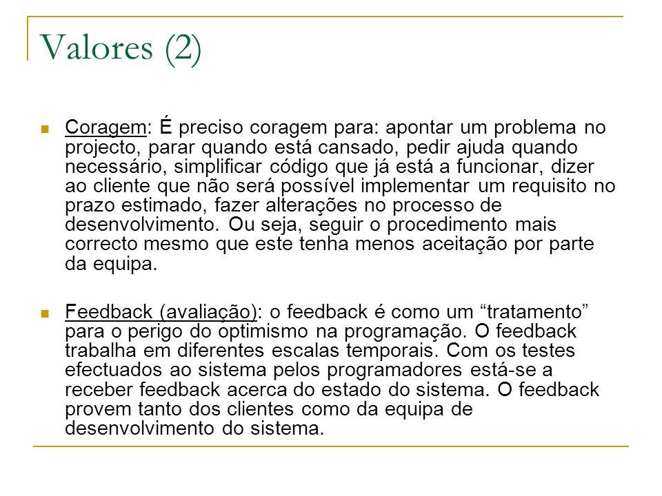 Valores (2) Coragem: É preciso coragem para: apontar um problema no projecto, parar quando está cansado, pedir ajuda quando necessário, simplificar có