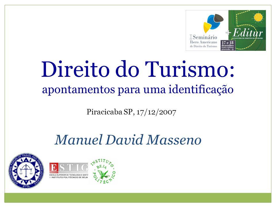 Direito do Turismo: apontamentos para uma identificação Manuel David Masseno Piracicaba SP, 17/12/2007