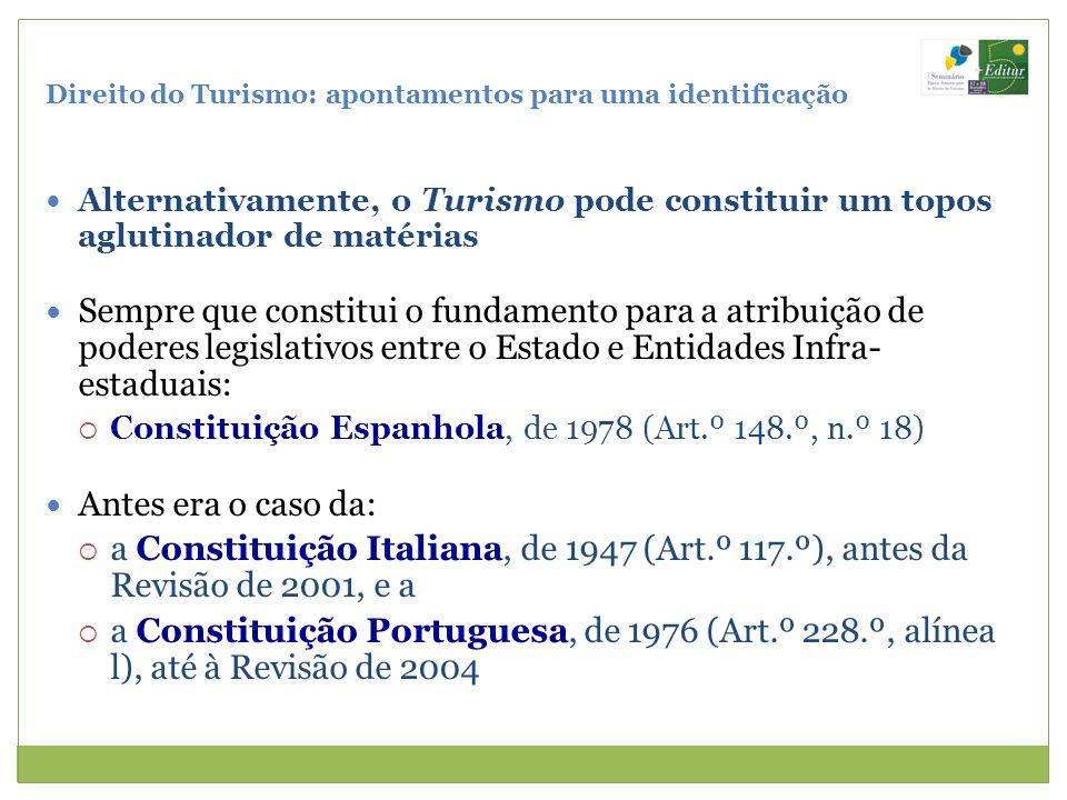 Direito do Turismo: apontamentos para uma identificação Alternativamente, o Turismo pode constituir um topos aglutinador de matérias Sempre que consti