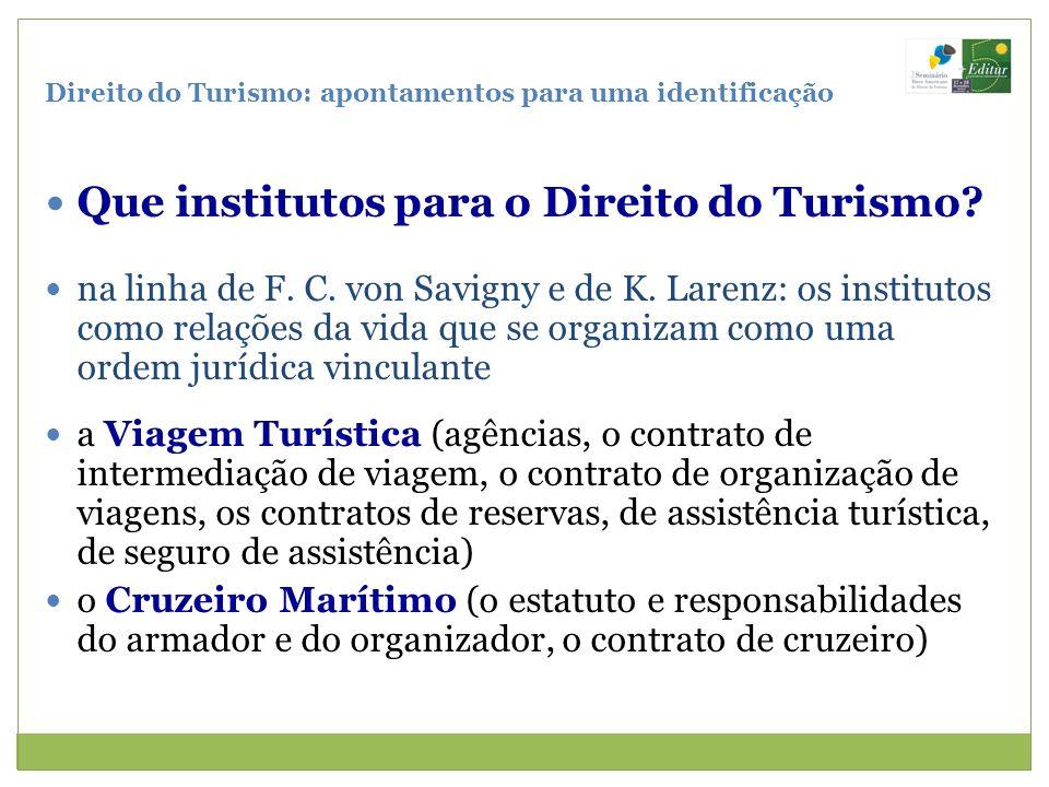 Direito do Turismo: apontamentos para uma identificação Que institutos para o Direito do Turismo? na linha de F. C. von Savigny e de K. Larenz: os ins