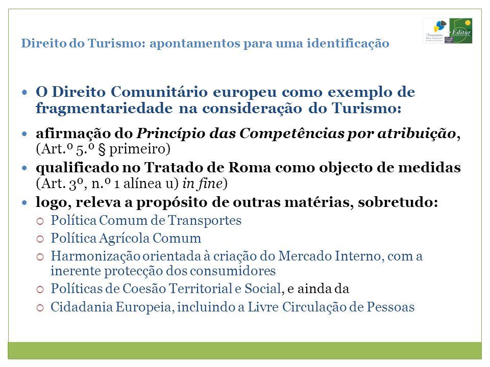 Direito do Turismo: apontamentos para uma identificação O Direito Comunitário europeu como exemplo de fragmentariedade na consideração do Turismo: afi