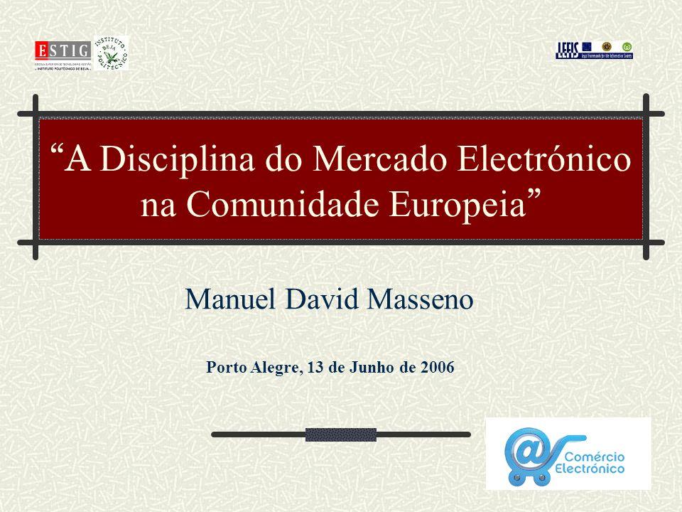 A Disciplina do Mercado Electrónico na Comunidade Europeia Manuel David Masseno Porto Alegre, 13 de Junho de 2006