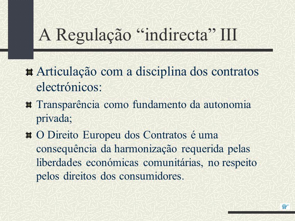 A Regulação indirecta III Articulação com a disciplina dos contratos electrónicos: Transparência como fundamento da autonomia privada; O Direito Europ