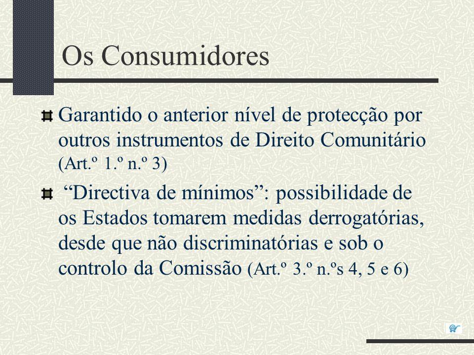 Os Consumidores Garantido o anterior nível de protecção por outros instrumentos de Direito Comunitário (Art.º 1.º n.º 3) Directiva de mínimos: possibi