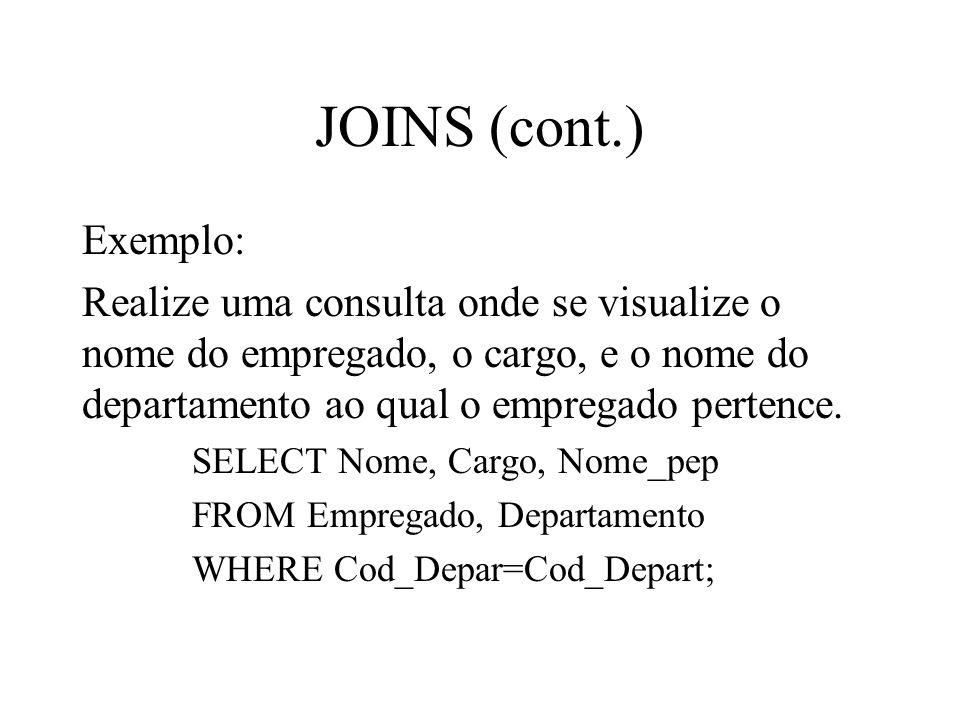 Exemplo: Realize uma consulta onde se visualize o nome do empregado, o cargo, e o nome do departamento ao qual o empregado pertence. SELECT Nome, Carg