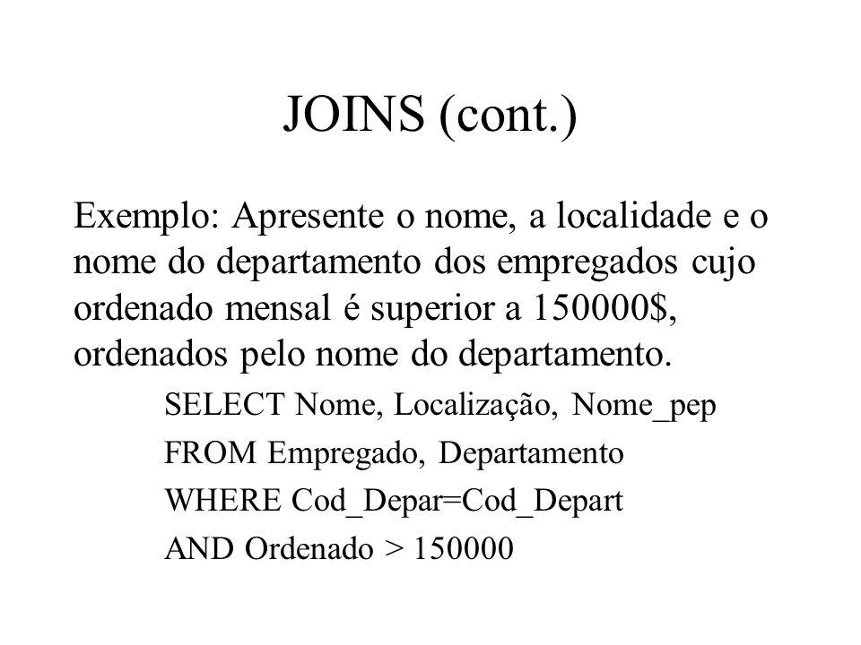 Exemplo: Apresente o nome, a localidade e o nome do departamento dos empregados cujo ordenado mensal é superior a 150000$, ordenados pelo nome do depa