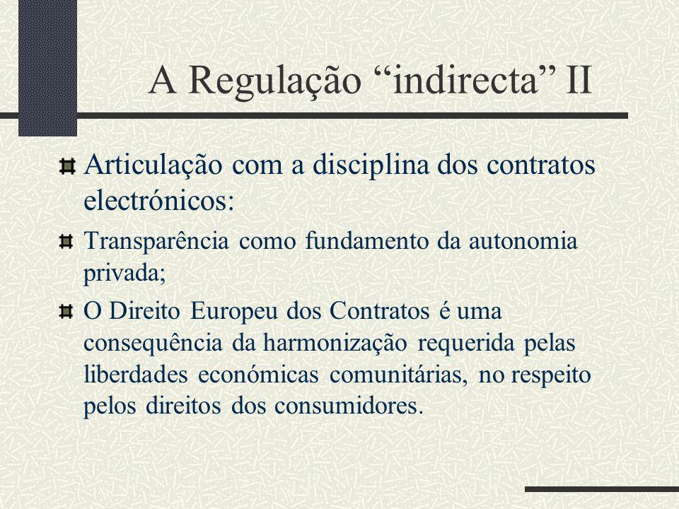 A Regulação indirecta II Articulação com a disciplina dos contratos electrónicos: Transparência como fundamento da autonomia privada; O Direito Europe