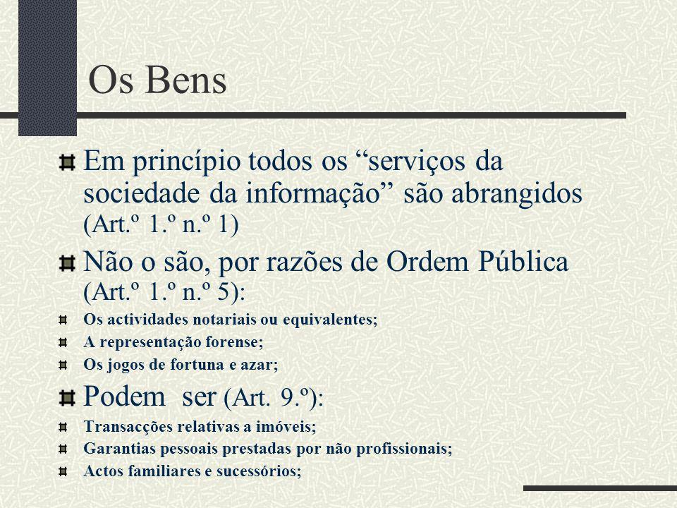 Os Bens Em princípio todos os serviços da sociedade da informação são abrangidos (Art.º 1.º n.º 1) Não o são, por razões de Ordem Pública (Art.º 1.º n