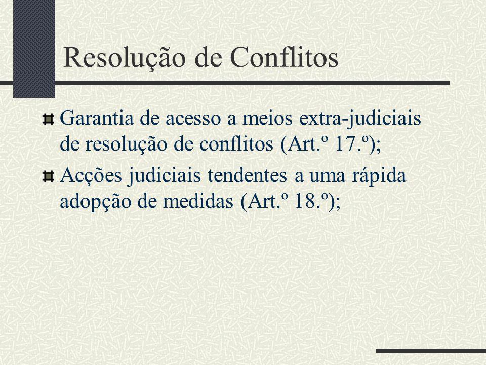 Resolução de Conflitos Garantia de acesso a meios extra-judiciais de resolução de conflitos (Art.º 17.º); Acções judiciais tendentes a uma rápida adop