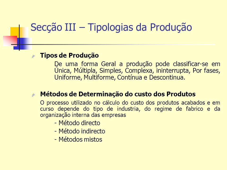Secção III – Tipologias da Produção Tipos de Produção De uma forma Geral a produção pode classificar-se em Única, Múltipla, Simples, Complexa, ininter