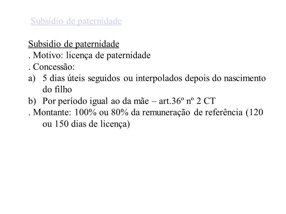 Subsidio de paternidade. Motivo: licença de paternidade. Concessão: a)5 dias úteis seguidos ou interpolados depois do nascimento do filho b)Por períod