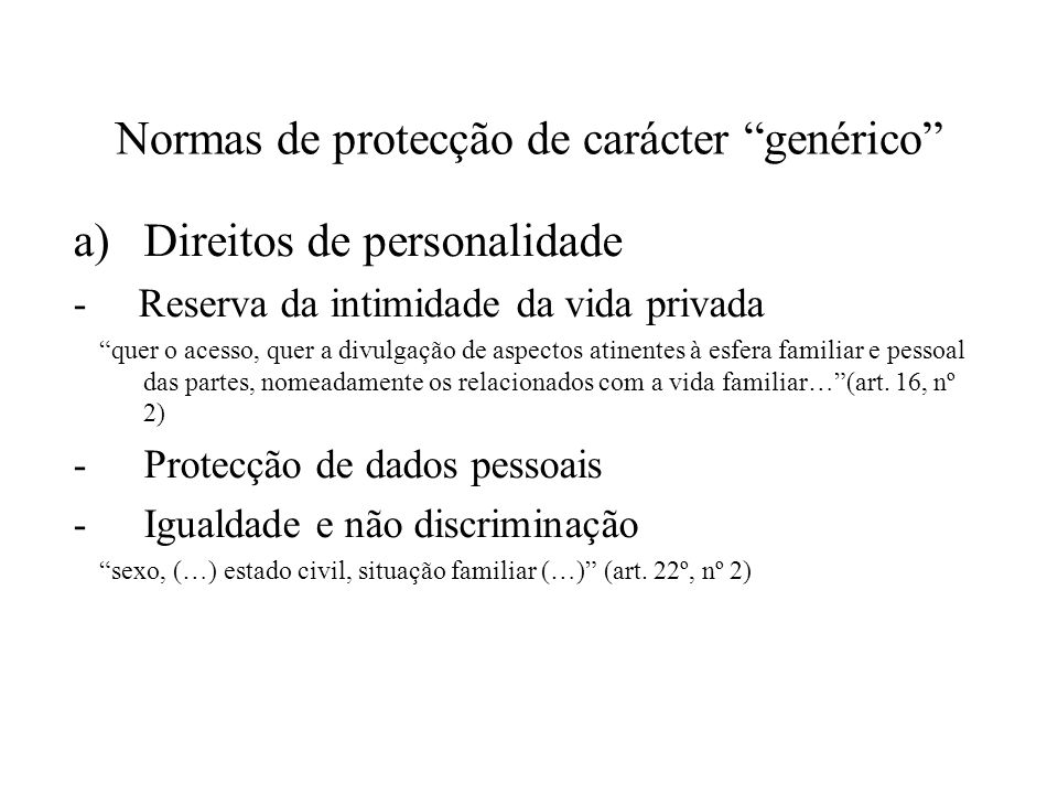 Normas de protecção de carácter genérico a)Direitos de personalidade - Reserva da intimidade da vida privada quer o acesso, quer a divulgação de aspec