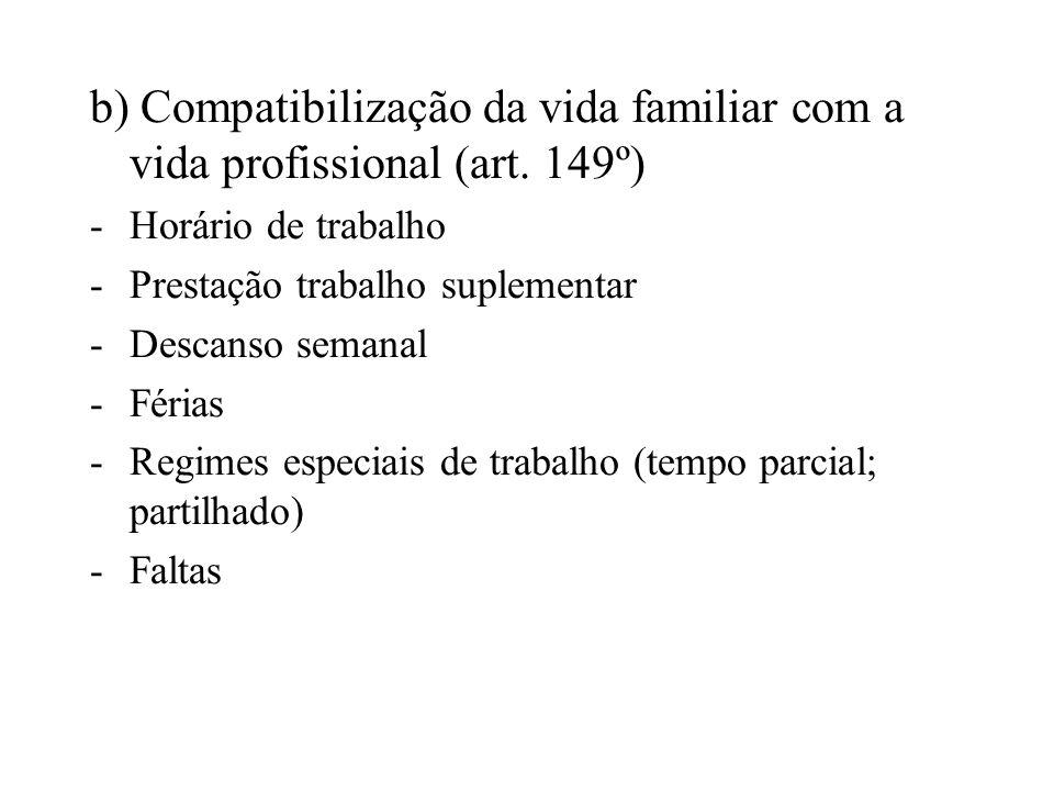 b) Compatibilização da vida familiar com a vida profissional (art. 149º) -Horário de trabalho -Prestação trabalho suplementar -Descanso semanal -Féria