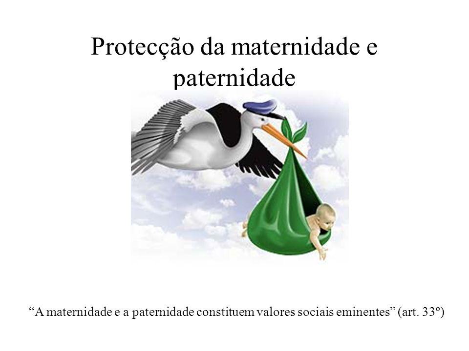 Protecção da maternidade e paternidade A maternidade e a paternidade constituem valores sociais eminentes (art. 33º)