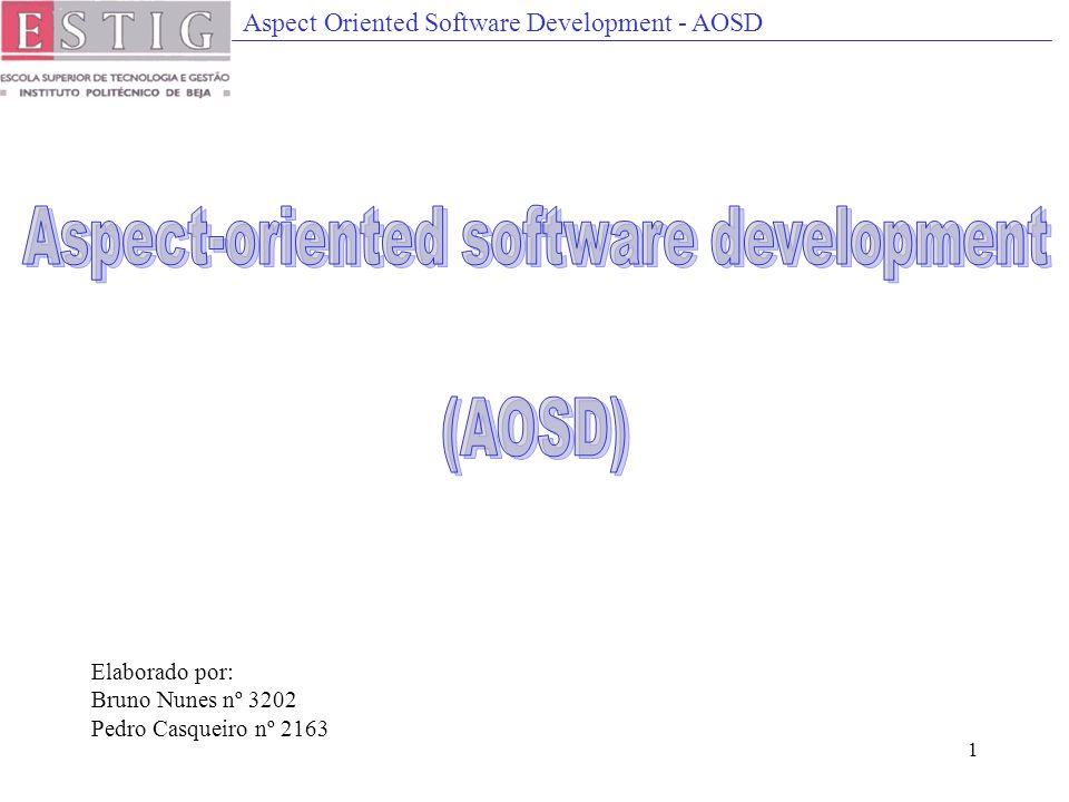 Aspect Oriented Software Development - AOSD 1 Elaborado por: Bruno Nunes nº 3202 Pedro Casqueiro nº 2163