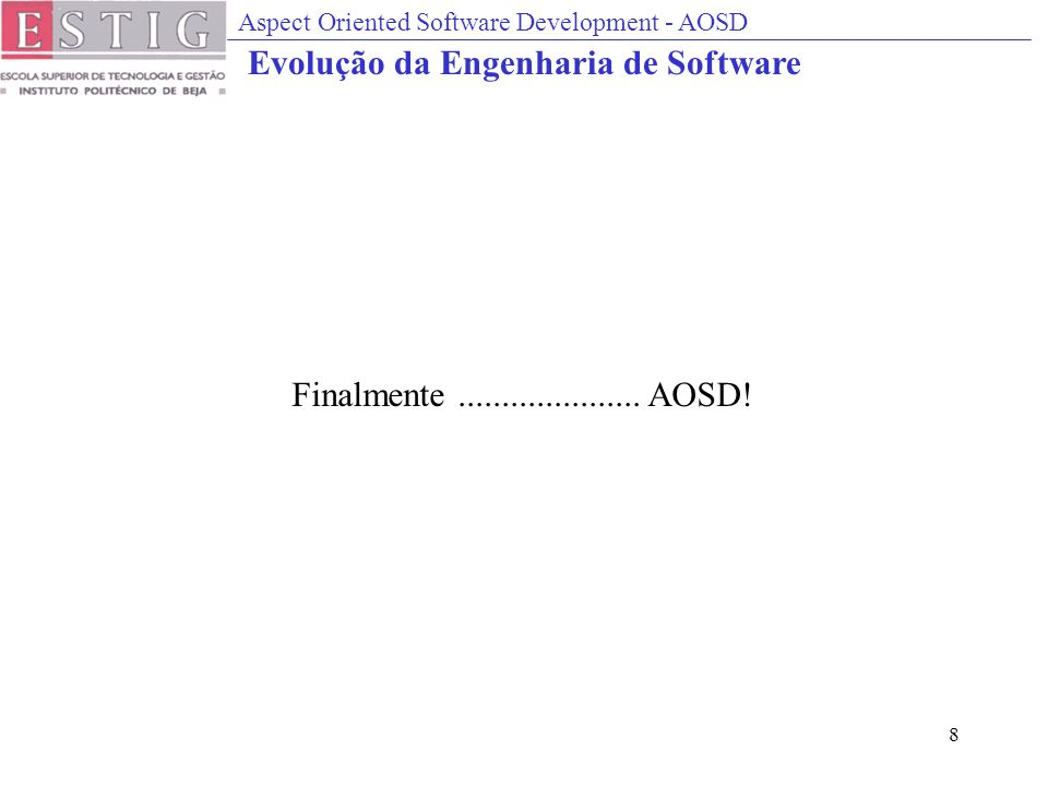 Aspect Oriented Software Development - AOSD 8 Finalmente