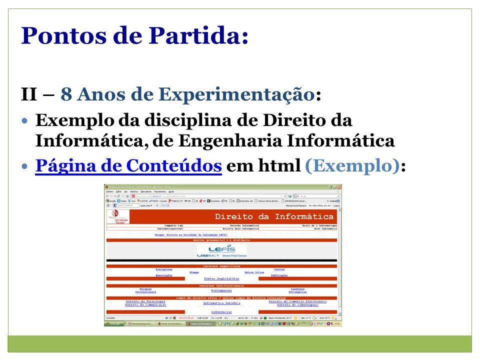 Pontos de Partida: II – 8 Anos de Experimentação: Exemplo da disciplina de Direito da Informática, de Engenharia Informática Página de Conteúdos em html (Exemplo): Página de Conteúdos