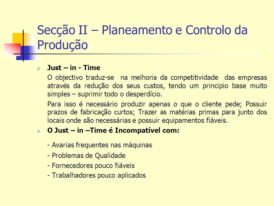 Secção II – Planeamento e Controlo da Produção Just – in - Time O objectivo traduz-se na melhoria da competitividade das empresas através da redução dos seus custos, tendo um principio base muito simples – suprimir todo o desperdício.