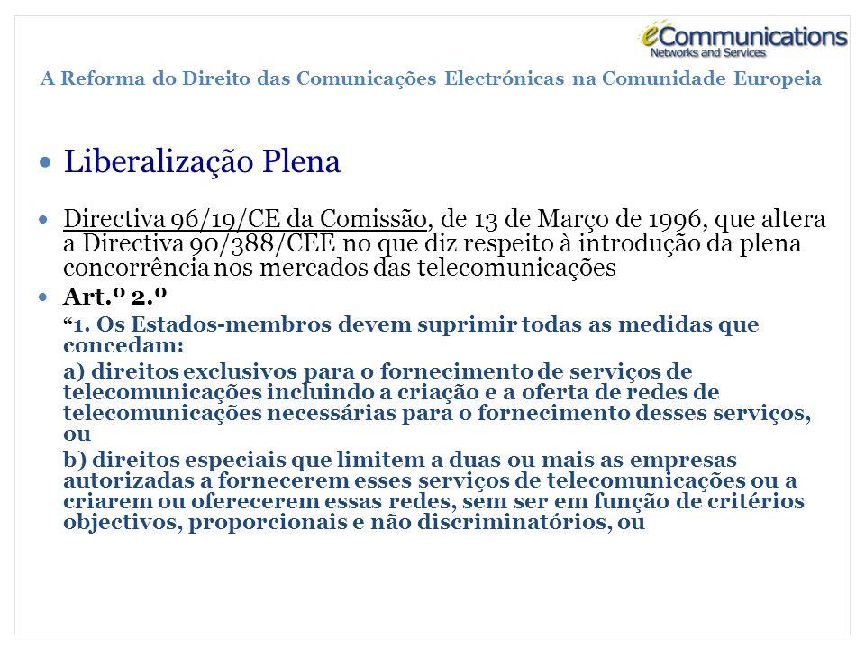 A Reforma do Direito das Comunicações Electrónicas na Comunidade Europeia Liberalização Plena Directiva 96/19/CE da Comissão, de 13 de Março de 1996, que altera a Directiva 90/388/CEE no que diz respeito à introdução da plena concorrência nos mercados das telecomunicações Art.º 2.º 1.