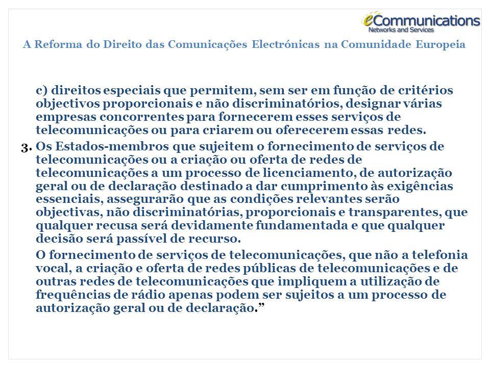 A Reforma do Direito das Comunicações Electrónicas na Comunidade Europeia c) direitos especiais que permitem, sem ser em função de critérios objectivos proporcionais e não discriminatórios, designar várias empresas concorrentes para fornecerem esses serviços de telecomunicações ou para criarem ou oferecerem essas redes.