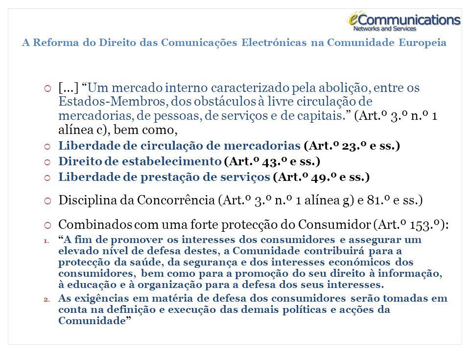 A Reforma do Direito das Comunicações Electrónicas na Comunidade Europeia […] Um mercado interno caracterizado pela abolição, entre os Estados-Membros, dos obstáculos à livre circulação de mercadorias, de pessoas, de serviços e de capitais.