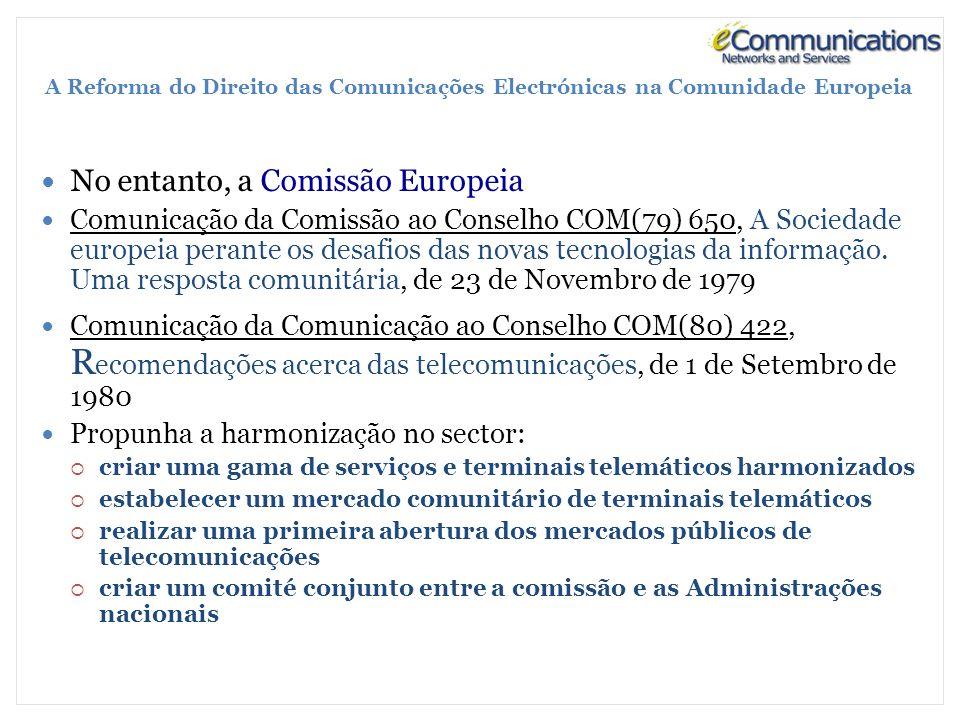 A Reforma do Direito das Comunicações Electrónicas na Comunidade Europeia No entanto, a Comissão Europeia Comunicação da Comissão ao Conselho COM(79) 650, A Sociedade europeia perante os desafios das novas tecnologias da informação.