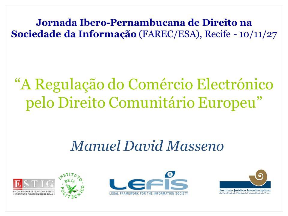 A Regulação do Comércio Electrónico pelo Direito Comunitário Europeu (1) Os Consumidores Garantido o anterior nível de protecção por outros instrumentos de Direito Comunitário (Art.º 1.º n.º 3) Directiva de mínimos: possibilidade de os Estados tomarem medidas derrogatórias, desde que não discriminatórias e sob o controlo da Comissão (Art.º 3.º n.ºs 4, 5 e 6) Porém, […] a medida em que não restrinjam a liberdade de prestação de serviços da sociedade da informação (Art.º 1.º, n.º 3)