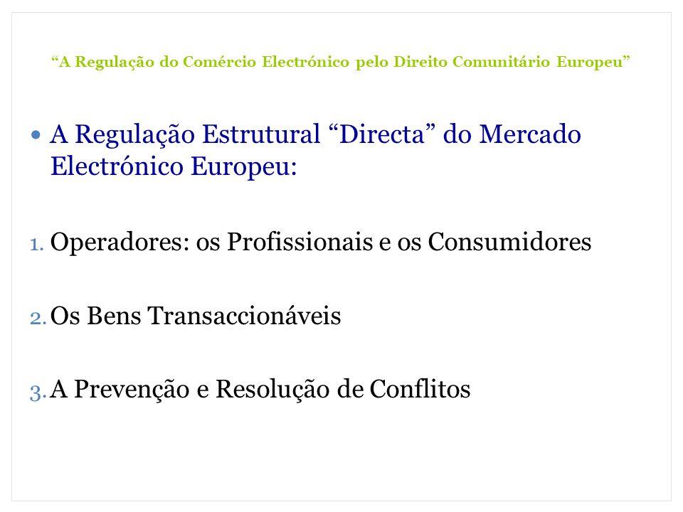 A Regulação do Comércio Electrónico pelo Direito Comunitário Europeu A Regulação Estrutural Directa do Mercado Electrónico Europeu: 1. Operadores: os