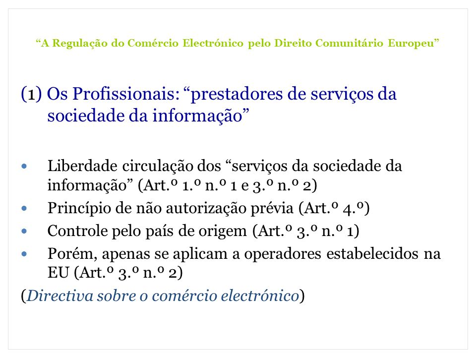 A Regulação do Comércio Electrónico pelo Direito Comunitário Europeu (1) Os Profissionais: prestadores de serviços da sociedade da informação Liberdad