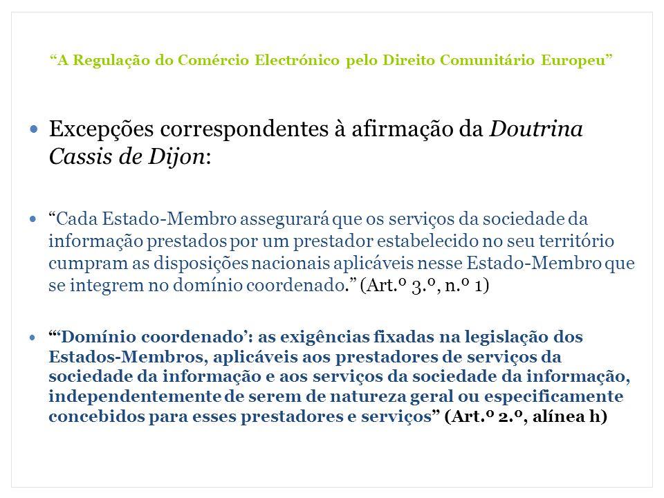 A Regulação do Comércio Electrónico pelo Direito Comunitário Europeu Excepções correspondentes à afirmação da Doutrina Cassis de Dijon: Cada Estado-Me
