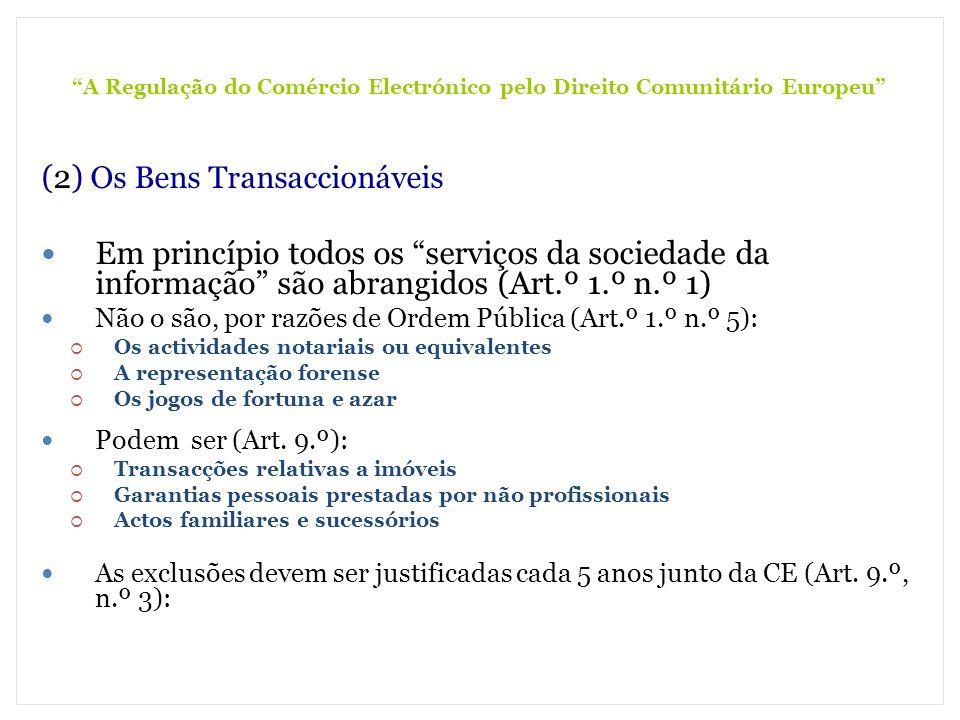 A Regulação do Comércio Electrónico pelo Direito Comunitário Europeu (2) Os Bens Transaccionáveis Em princípio todos os serviços da sociedade da infor
