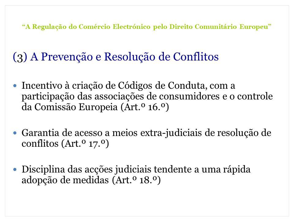 A Regulação do Comércio Electrónico pelo Direito Comunitário Europeu (3) A Prevenção e Resolução de Conflitos Incentivo à criação de Códigos de Condut