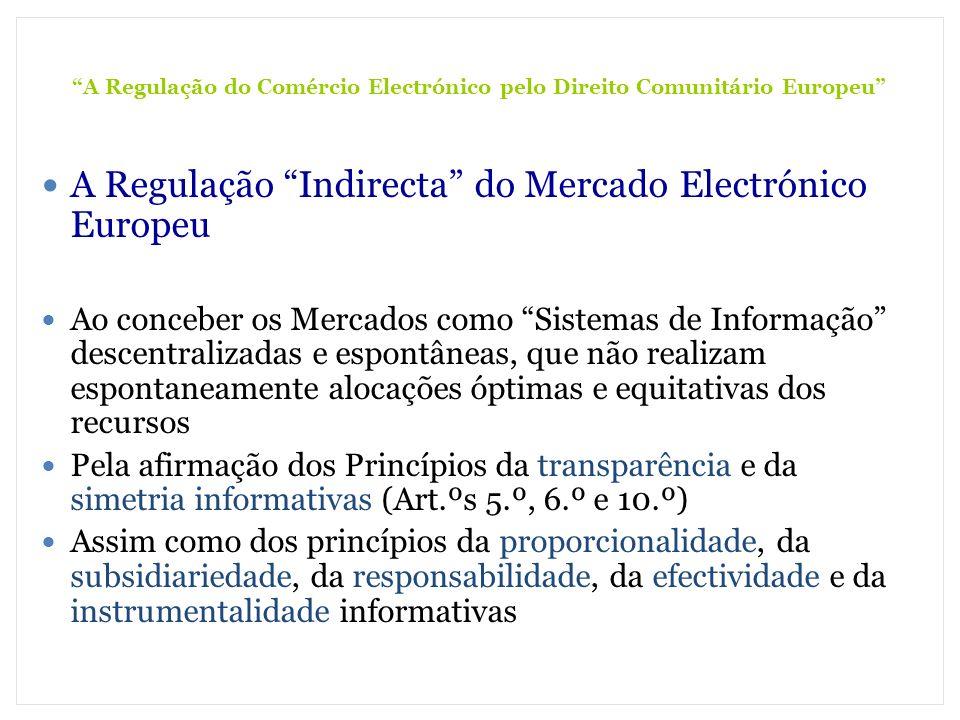 A Regulação do Comércio Electrónico pelo Direito Comunitário Europeu A Regulação Indirecta do Mercado Electrónico Europeu Ao conceber os Mercados como