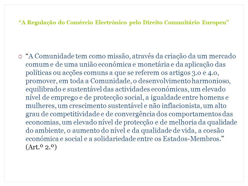 A Regulação do Comércio Electrónico pelo Direito Comunitário Europeu A Comunidade tem como missão, através da criação da um mercado comum e de uma uni