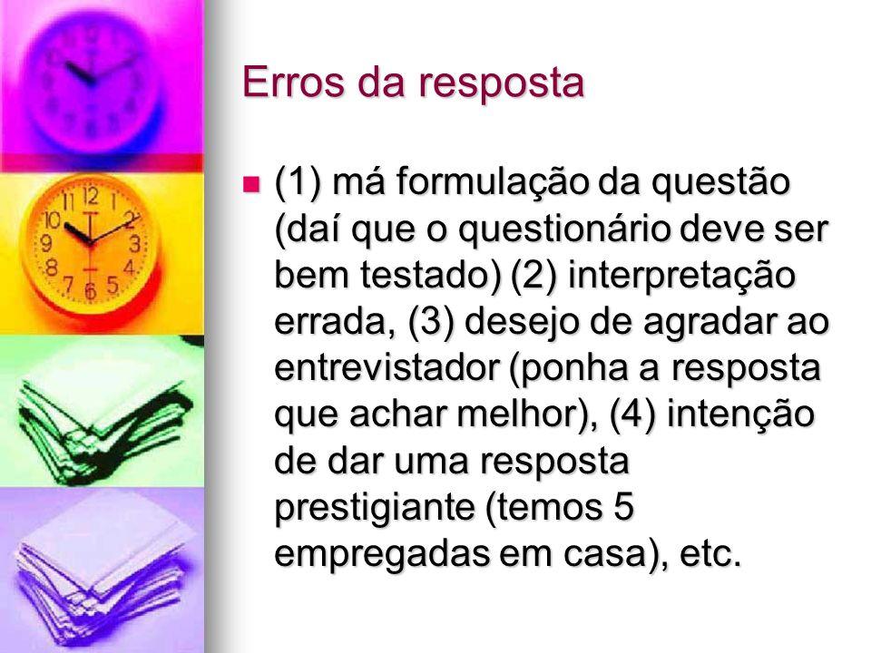 Erros da resposta (1) má formulação da questão (daí que o questionário deve ser bem testado) (2) interpretação errada, (3) desejo de agradar ao entrev