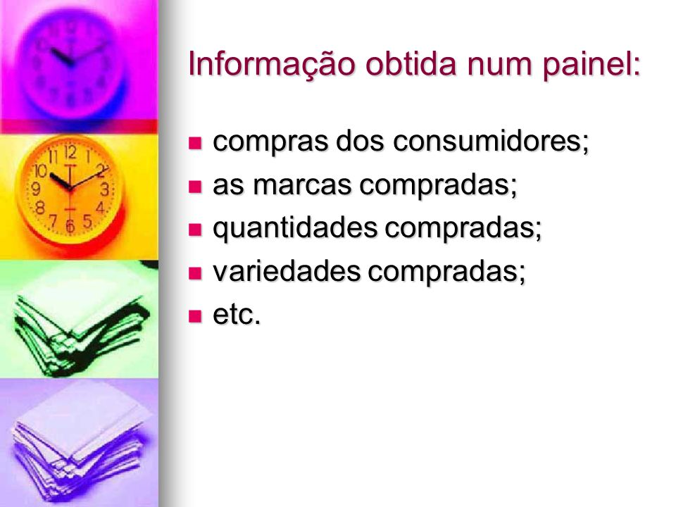 Informação obtida num painel: compras dos consumidores; compras dos consumidores; as marcas compradas; as marcas compradas; quantidades compradas; quantidades compradas; variedades compradas; variedades compradas; etc.