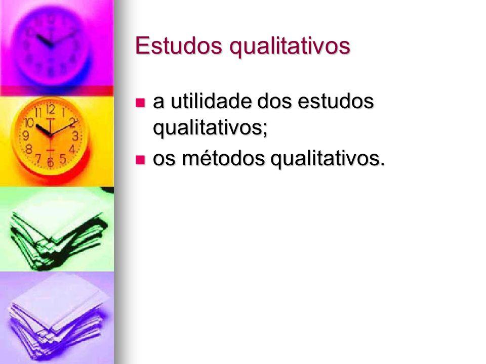 Estudos qualitativos a utilidade dos estudos qualitativos; a utilidade dos estudos qualitativos; os métodos qualitativos.