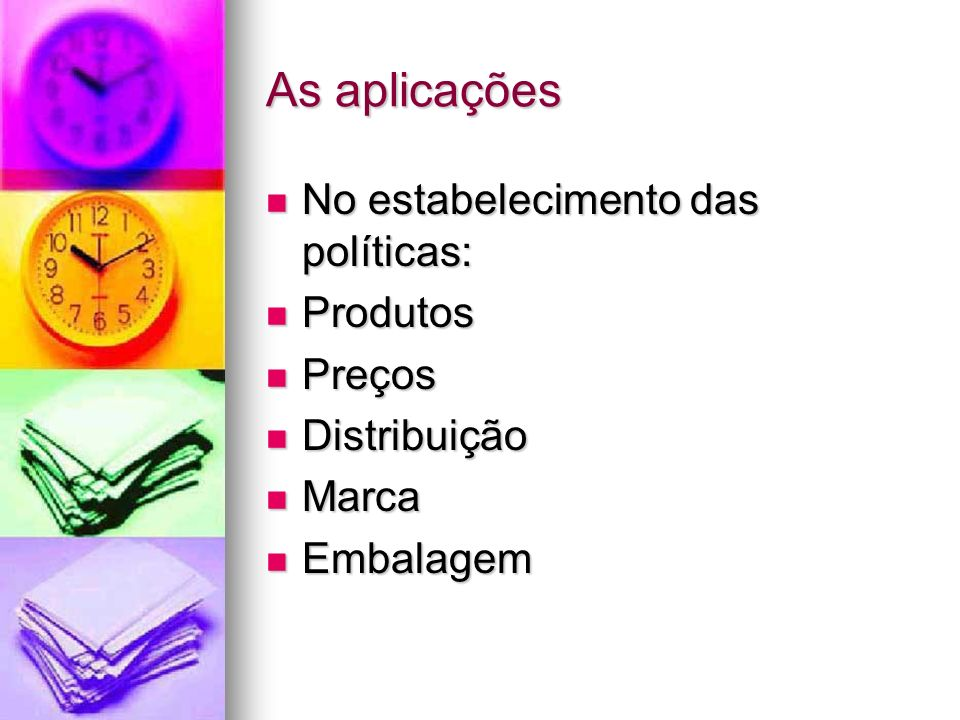 As aplicações No estabelecimento das políticas: No estabelecimento das políticas: Produtos Produtos Preços Preços Distribuição Distribuição Marca Marc
