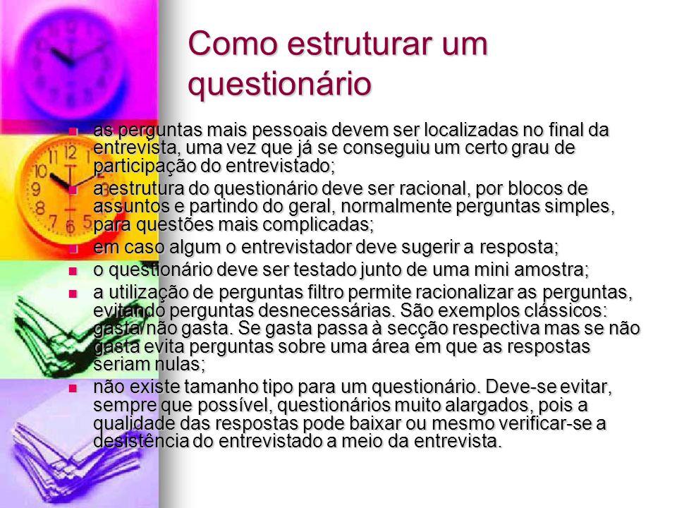 Como estruturar um questionário as perguntas mais pessoais devem ser localizadas no final da entrevista, uma vez que já se conseguiu um certo grau de