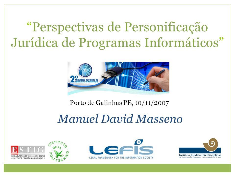 Perspectivas de Personificação Jurídica de Programas Informáticos Manuel David Masseno Porto de Galinhas PE, 10/11/2007