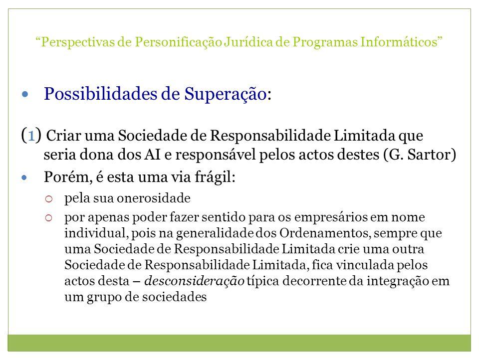 Perspectivas de Personificação Jurídica de Programas Informáticos Possibilidades de Superação: (1) Criar uma Sociedade de Responsabilidade Limitada qu