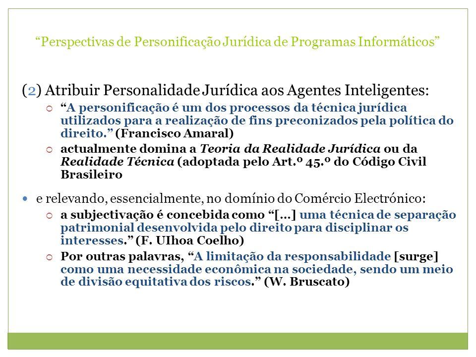 Perspectivas de Personificação Jurídica de Programas Informáticos (2) Atribuir Personalidade Jurídica aos Agentes Inteligentes: A personificação é um