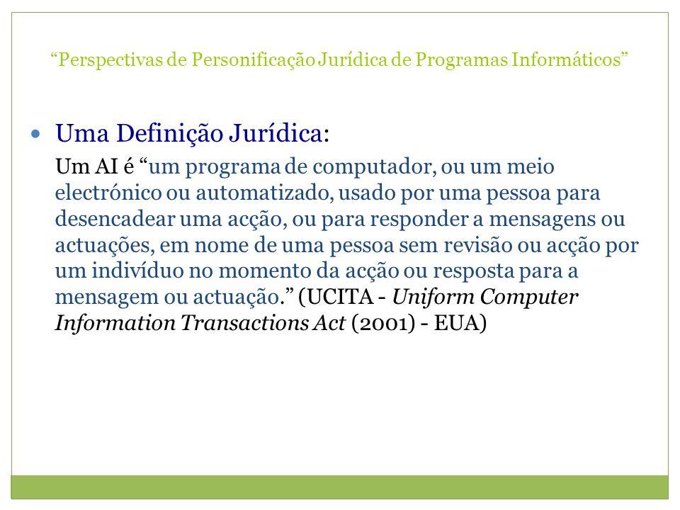 Perspectivas de Personificação Jurídica de Programas Informáticos Uma Definição Jurídica: Um AI é um programa de computador, ou um meio electrónico ou