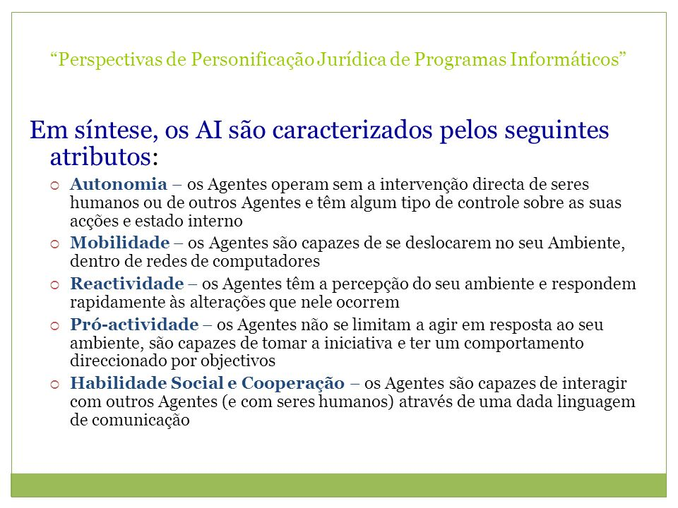 Perspectivas de Personificação Jurídica de Programas Informáticos Em síntese, os AI são caracterizados pelos seguintes atributos: Autonomia – os Agent