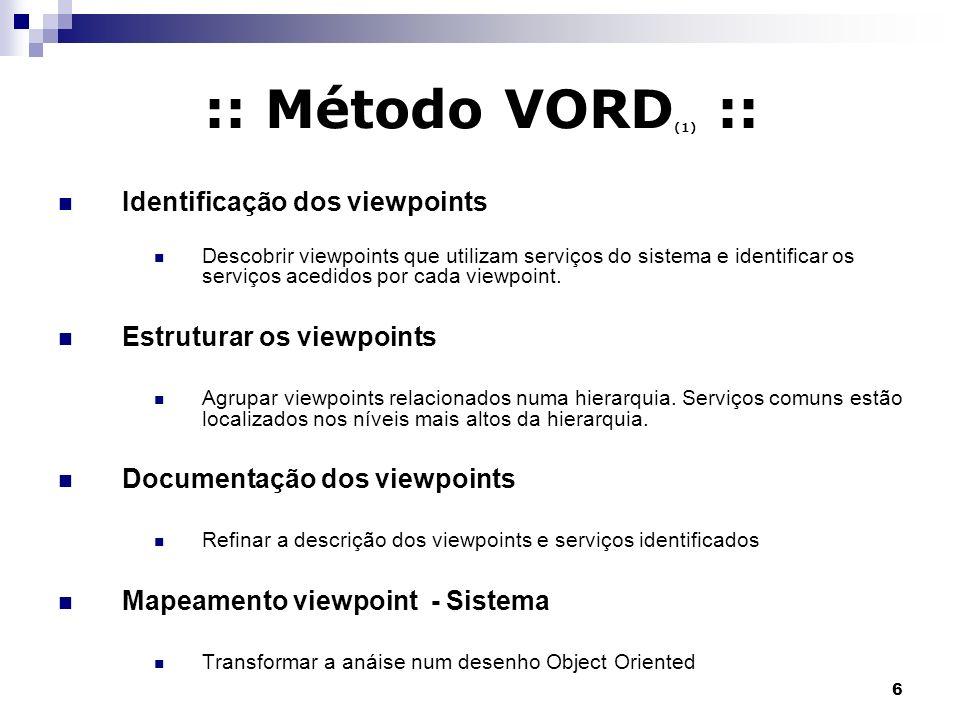 6 :: Método VORD (1) :: Identificação dos viewpoints Descobrir viewpoints que utilizam serviços do sistema e identificar os serviços acedidos por cada
