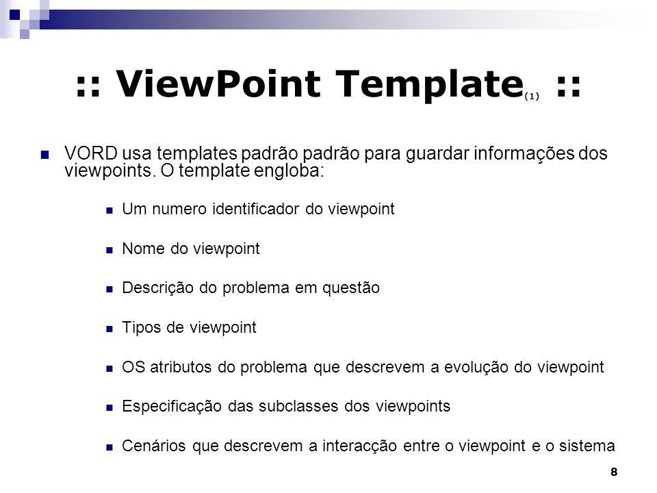 8 :: ViewPoint Template (1) :: VORD usa templates padrão padrão para guardar informações dos viewpoints. O template engloba: Um numero identificador d