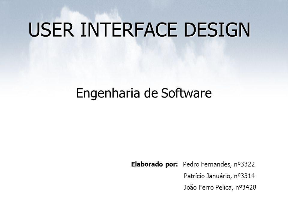 USER INTERFACE DESIGN Engenharia de Software Elaborado por: Pedro Fernandes, nº3322 Patrício Januário, nº3314 João Ferro Pelica, nº3428