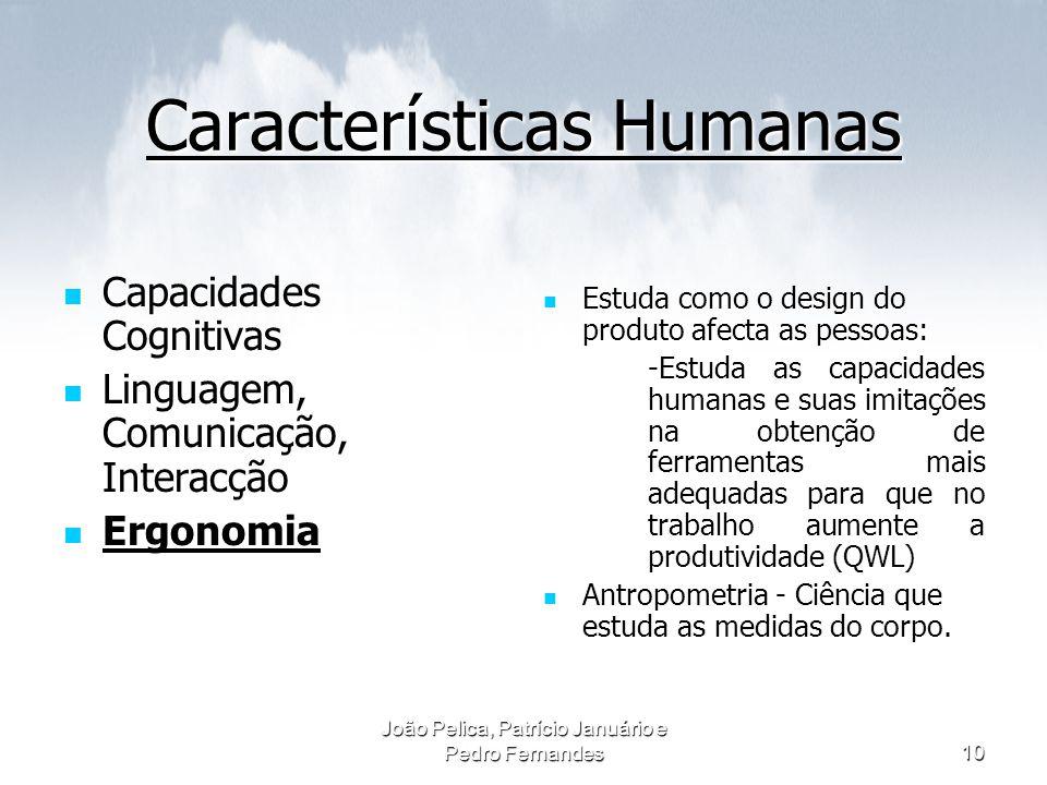 João Pelica, Patrício Januário e Pedro Fernandes10 Características Humanas Capacidades Cognitivas Capacidades Cognitivas Linguagem, Comunicação, Inter