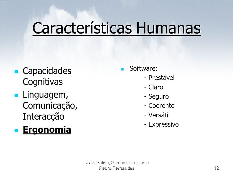 João Pelica, Patrício Januário e Pedro Fernandes12 Características Humanas Capacidades Cognitivas Capacidades Cognitivas Linguagem, Comunicação, Inter