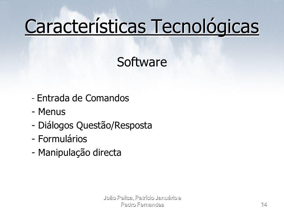 João Pelica, Patrício Januário e Pedro Fernandes14 Características Tecnológicas Características Tecnológicas Software - Entrada de Comandos - Menus -